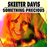 Something Precious — Skeeter Davis