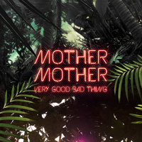 Very Good Bad Thing — Mother Mother