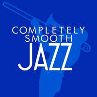 Completely Smooth Jazz — Smooth Jazz