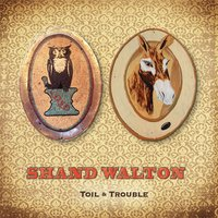 Toil & Trouble — Shand Walton
