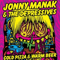 Cold Pizza and Warm Beer — Jonny Manak and the Depressives
