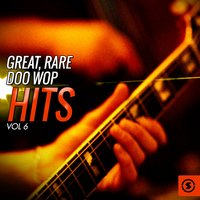 Great, Rare Doo Wop Hits, Vol. 6 — сборник