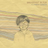 Flyaway Garden — Breakfast In Fur