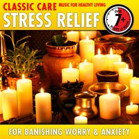 Stress Relief: Classic Care - Music for Healthy Living for Banishing Worry & Anxiety — Francisco Tárrega, Zdenek Fibich, Fernando Sor, Karl Millöcker, Vincenzo Galilei