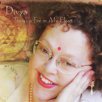 There's a Fire in My Heart — Divya