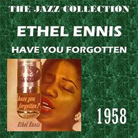 Have You Forgotten — Ethel Ennis