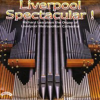 Liverpool Spectacular! / The Organ of Liverpool Metropolitan Cathedral — Richard Lea