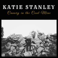 Canary in the Coal Mine — Katie Stanley