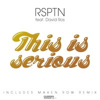 This Is Serious — David Ros, RSPTN