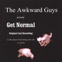 Get Normal — The Awkward Guys