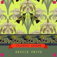 Colorful Garden — Bessie Smith