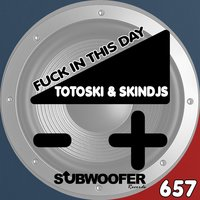 Fuck in This Day — Totoski, SkinDJs