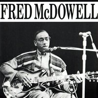 Fred Mcdowell — Fred McDowell