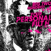 Your Personal Filth — Big Two Hundred