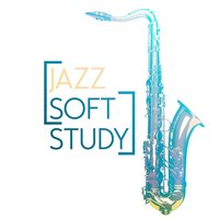 Jazz: Soft Study — Exam Study Soft Jazz Music Collective