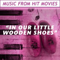 In Our Little Wooden Shoes: Music from Hit Movies — сборник