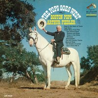 Pops Goes West — Arthur Fiedler, Boston Pops Orchestra, The Boston Pops Orchestra Conducted by Arthur Fiedler