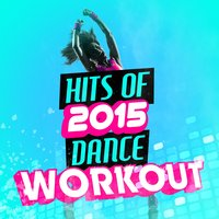 Hits of 2015 Dance Workout — 2015 Dance Workout