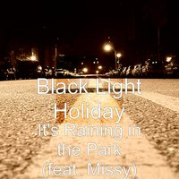 It's Raining in the Park (feat. Missy) — Missy, Black Light Holiday