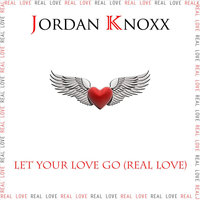 Let Your Love Go (Real Love) - Single — Jordan Knoxx