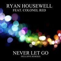 Never Let Go — Colonel Red, Ryan Housewell