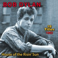 House of the Risin' Sun — Bob  Dylan