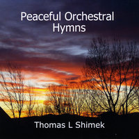 Peaceful Orchestral Hymns — Thomas L Shimek