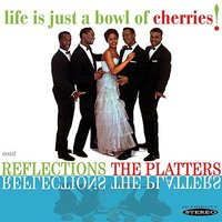 Life Is Just A Bowl Of Cherries! / Reflections — The Platters