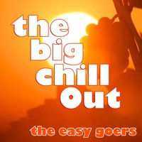 The Big Chill Out — The Easy Goers