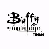 Buffy Theme — Vampire Slayers