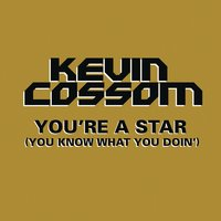 You're a Star (You Know What You Doin') — Kevin Cossom