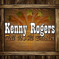 Tell It All Brother — Kenny Rogers