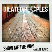Show Me The Way — Dilated Peoples