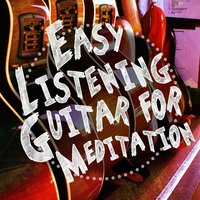 Easy Listening Guitar for Meditation — Guitar Songs, Relaxing Guitar for Massage, Yoga and Meditation, Easy Listening Guitar, Easy Listening Guitar|Guitar Songs|Relaxing Guitar for Massage, Yoga and Meditation