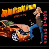 Songs From a Pissed Off Woman (And Other Love Songs) — Robin Gable