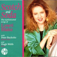 Scotch and Soda - the Sophisticated Songs of Lowri Blake — Lowri Blake / Peter Buckoke / Hugh Webb