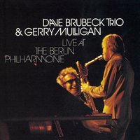 Live At The Berlin Philharmonic — The Dave Brubeck Trio, Gerry Mulligan, Dave Brubeck Trio, Dave Brubeck Trio & Gerry Mulligan