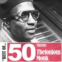 Best Of - 50 Tracks — Thelonious Monk
