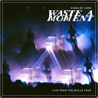 Waste A Moment — Kings of Leon
