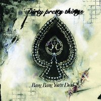 Bang Bang You're Dead — Dirty Pretty Things