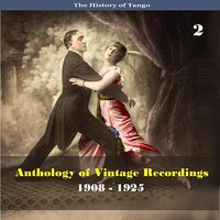 The History of Tango - Anthology of Vintage Recordings (1908 - 1925), Volume 2 — сборник