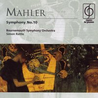 Mahler: Symphony No. 10 — Sir Simon Rattle, Bournemouth Symphony Orchestra, Christopher White, Густав Малер