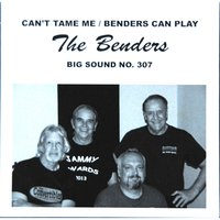 Can't Tame Me / Benders Can Play — The Benders