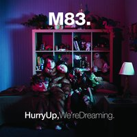 Hurry up, We're Dreaming — M83