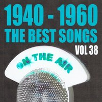 1940 - 1960 : The Best Songs, Vol. 38 — сборник