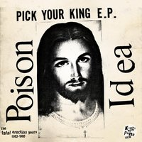 Pick Your King E.P. / Record Collectors Are Pretentious Assholes (The Fatal Erection Years: 1983-1986) — Poison Idea