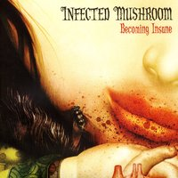 Becoming Insane — Infected Mushroom
