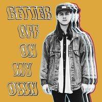Better off on My Own — Dogtooth
