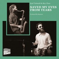 Saved My Eyes from Tears — Eyal Talmudi, Roy Chen