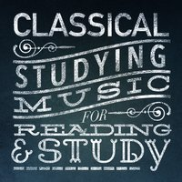 Classical Studying Music for Reading and Study — Classical Music for Reading and Study